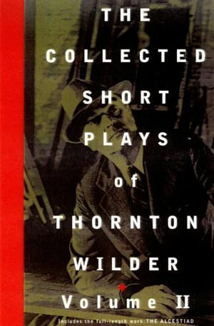 The Collected Short Plays of Thornton Wilder Volume II