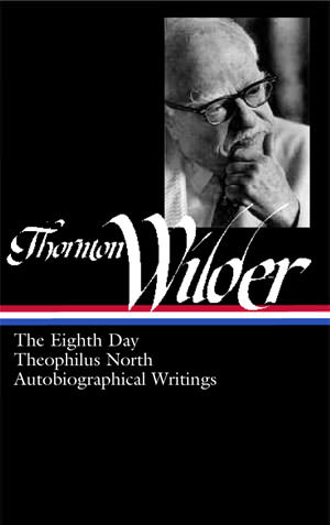 Thornton Wilder: The Eighth Day, Theophilus North, Autobiographical Writings